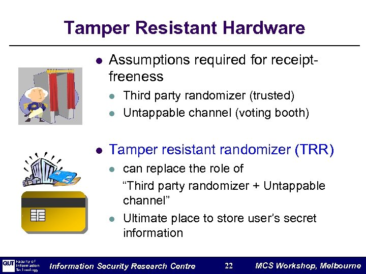 Tamper Resistant Hardware l Assumptions required for receiptfreeness l l l Third party randomizer