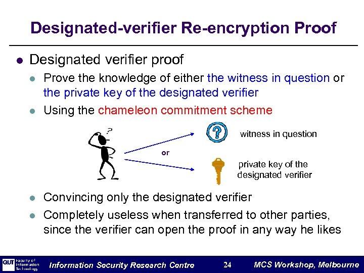 Designated-verifier Re-encryption Proof l Designated verifier proof l l Prove the knowledge of either