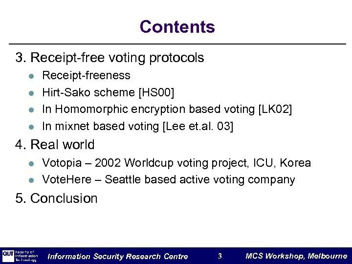 Contents 3. Receipt-free voting protocols l l Receipt-freeness Hirt-Sako scheme [HS 00] In Homomorphic