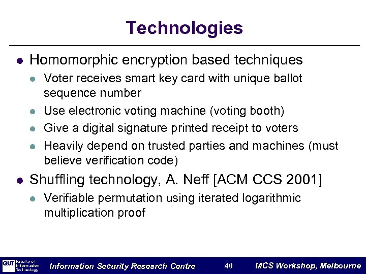 Technologies l Homomorphic encryption based techniques l l l Voter receives smart key card