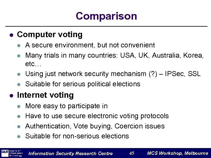 Comparison l Computer voting l l l A secure environment, but not convenient Many