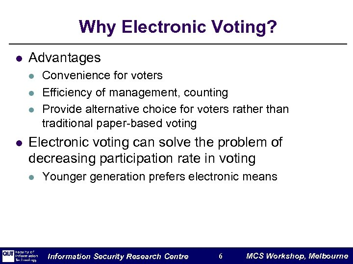 Why Electronic Voting? l Advantages l l Convenience for voters Efficiency of management, counting