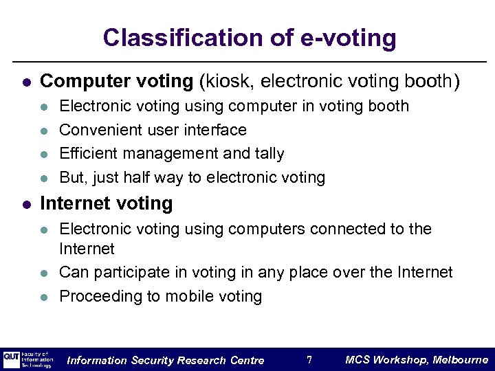 Classification of e-voting l Computer voting (kiosk, electronic voting booth) l l l Electronic