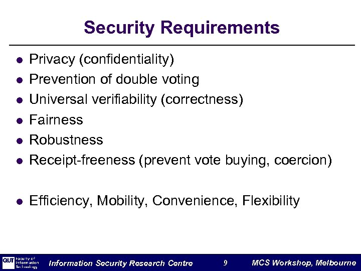 Security Requirements l Privacy (confidentiality) Prevention of double voting Universal verifiability (correctness) Fairness Robustness
