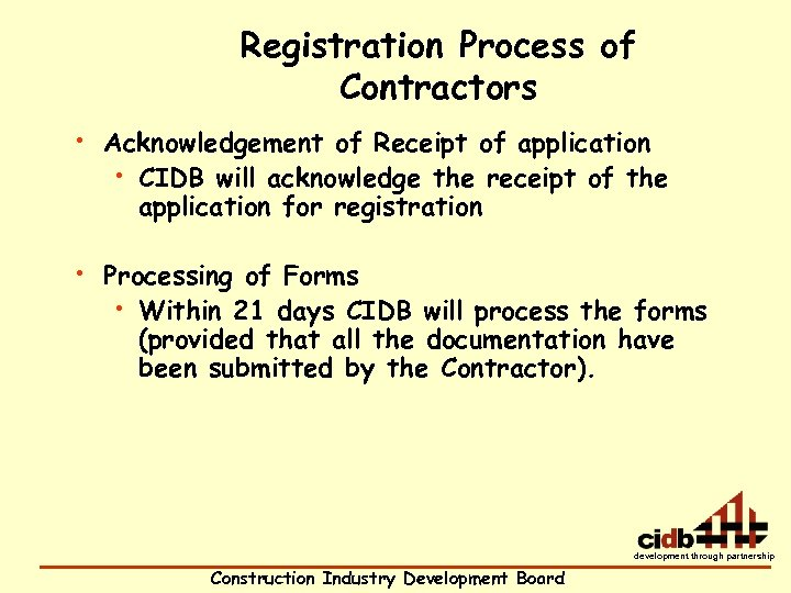 Registration Process of Contractors • Acknowledgement of Receipt of application • CIDB will acknowledge