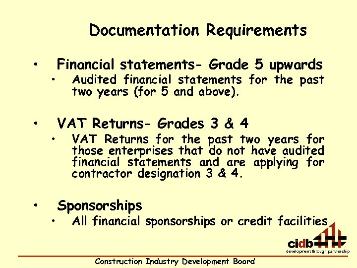 Documentation Requirements • • • Financial statements- Grade 5 upwards Audited financial statements for