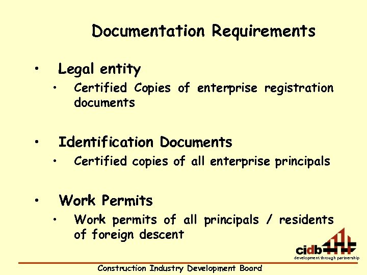 Documentation Requirements • Legal entity • • Certified Copies of enterprise registration documents Identification