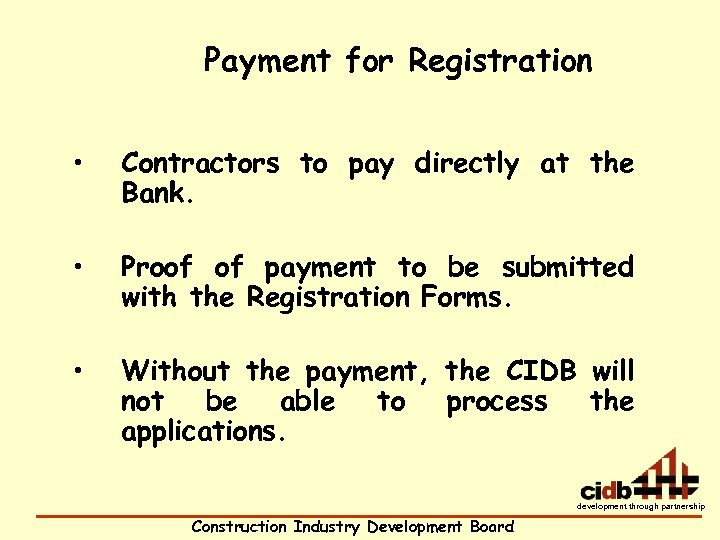 Payment for Registration • Contractors to pay directly at the Bank. • Proof of