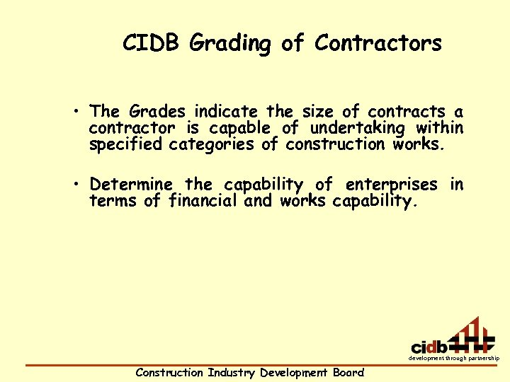 CIDB Grading of Contractors • The Grades indicate the size of contracts a contractor