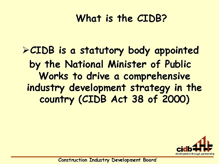 What is the CIDB? Ø CIDB is a statutory body appointed by the National