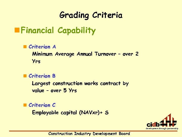 Grading Criteria n Financial Capability n Criterion A Minimum Average Annual Turnover – over