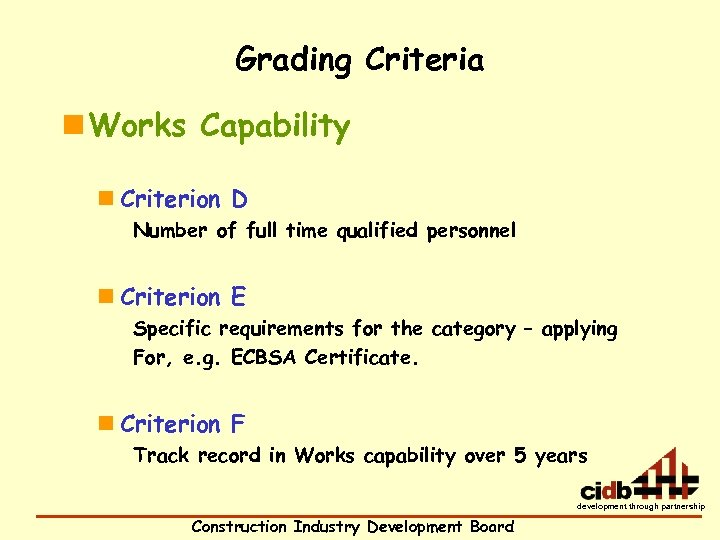 Grading Criteria n Works Capability n Criterion D Number of full time qualified personnel