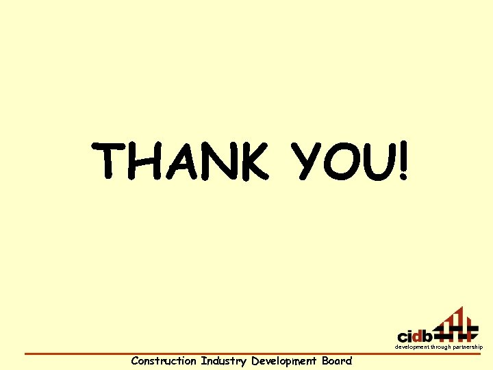 THANK YOU! development through partnership Construction Industry Development Board