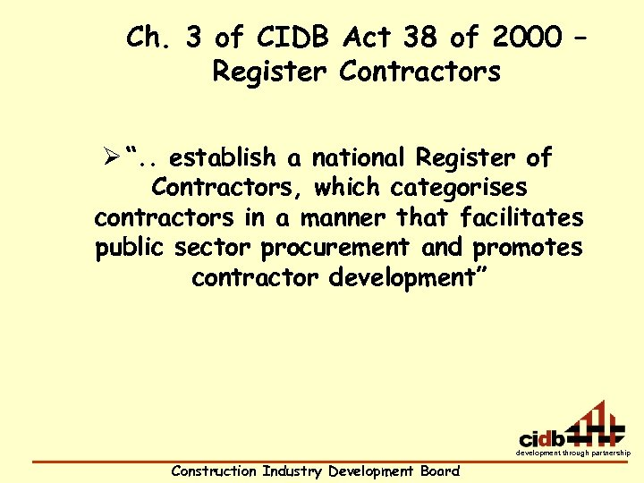 "Ch. 3 of CIDB Act 38 of 2000 – Register Contractors Ø "". ."