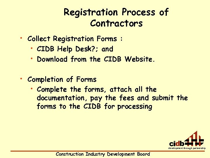 Registration Process of Contractors • Collect Registration Forms : • CIDB Help Desk? ;