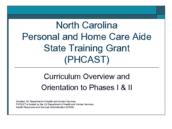 North Carolina Personal and Home Care Aide State Training Grant (PHCAST) Curriculum Overview and