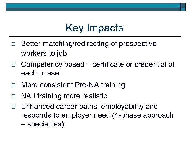 Key Impacts o o o Better matching/redirecting of prospective workers to job Competency based