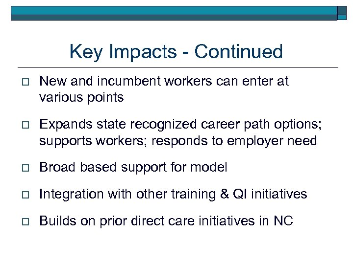 Key Impacts - Continued o New and incumbent workers can enter at various points