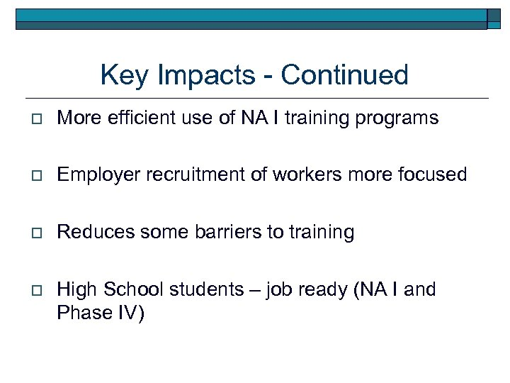 Key Impacts - Continued o More efficient use of NA I training programs o