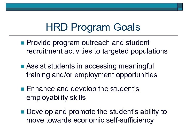 HRD Program Goals n Provide program outreach and student recruitment activities to targeted populations