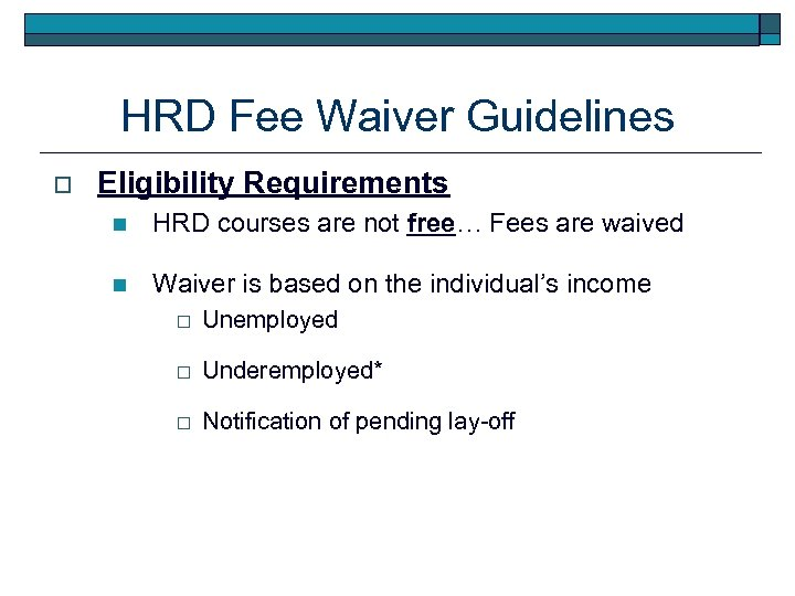 HRD Fee Waiver Guidelines o Eligibility Requirements n HRD courses are not free… Fees