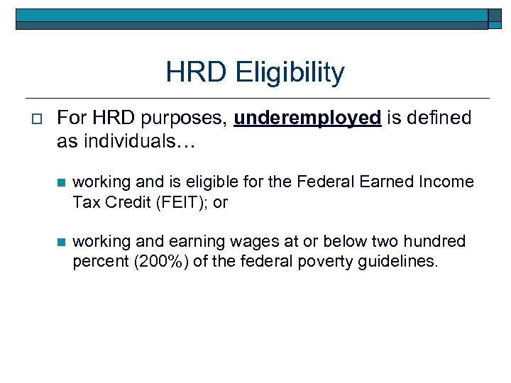 HRD Eligibility o For HRD purposes, underemployed is defined as individuals… n working and