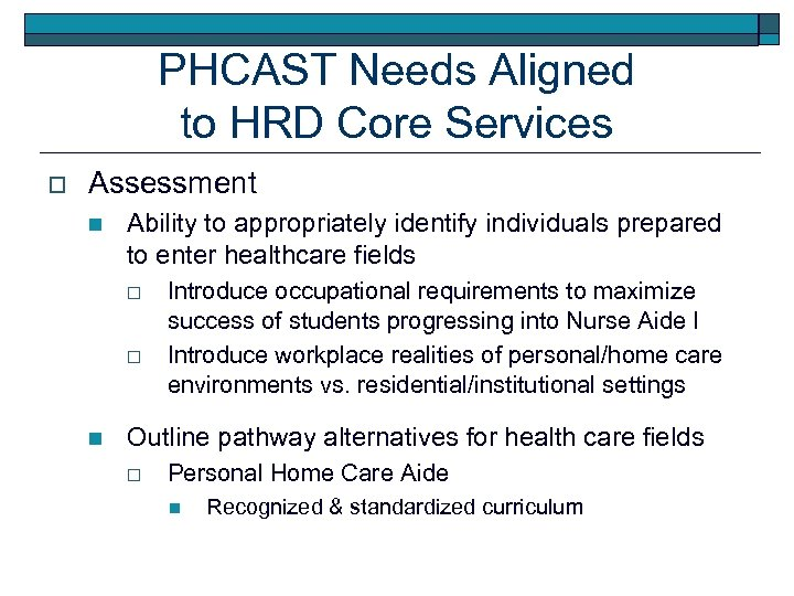 PHCAST Needs Aligned to HRD Core Services o Assessment n Ability to appropriately identify