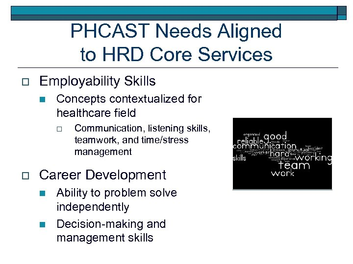 PHCAST Needs Aligned to HRD Core Services o Employability Skills n Concepts contextualized for