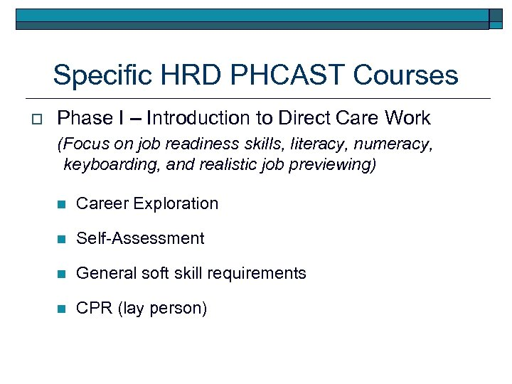 Specific HRD PHCAST Courses o Phase I – Introduction to Direct Care Work (Focus