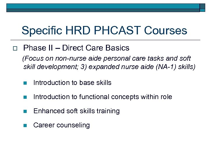 Specific HRD PHCAST Courses o Phase II – Direct Care Basics (Focus on non-nurse