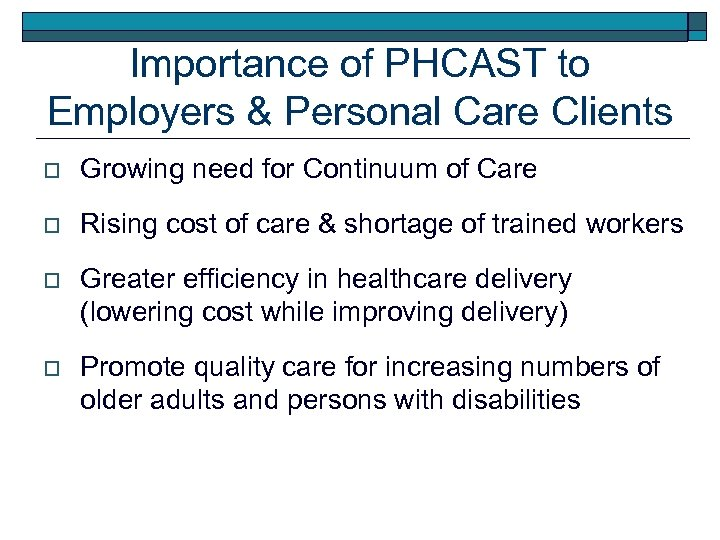 Importance of PHCAST to Employers & Personal Care Clients o Growing need for Continuum