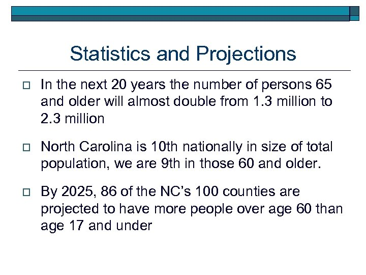 Statistics and Projections o In the next 20 years the number of persons 65