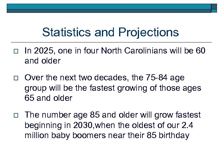Statistics and Projections o In 2025, one in four North Carolinians will be 60