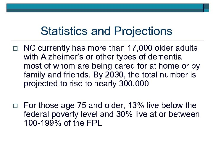 Statistics and Projections o NC currently has more than 17, 000 older adults with