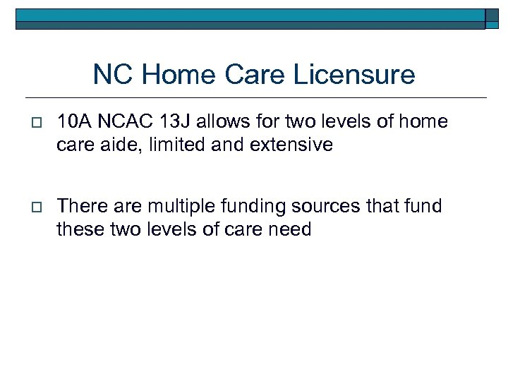 NC Home Care Licensure o 10 A NCAC 13 J allows for two levels