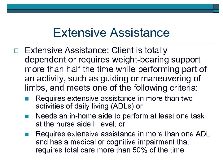Extensive Assistance o Extensive Assistance: Client is totally dependent or requires weight-bearing support more