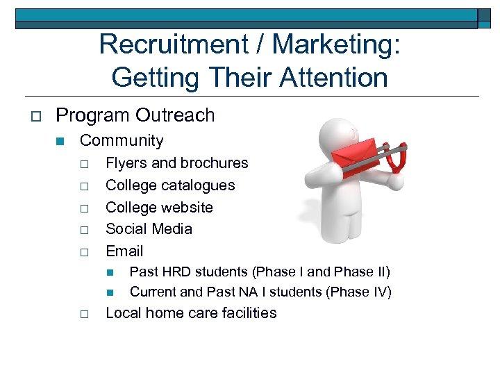Recruitment / Marketing: Getting Their Attention o Program Outreach n Community o o o