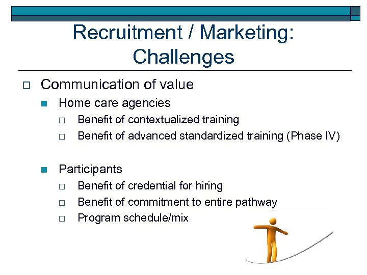 Recruitment / Marketing: Challenges o Communication of value n Home care agencies o o