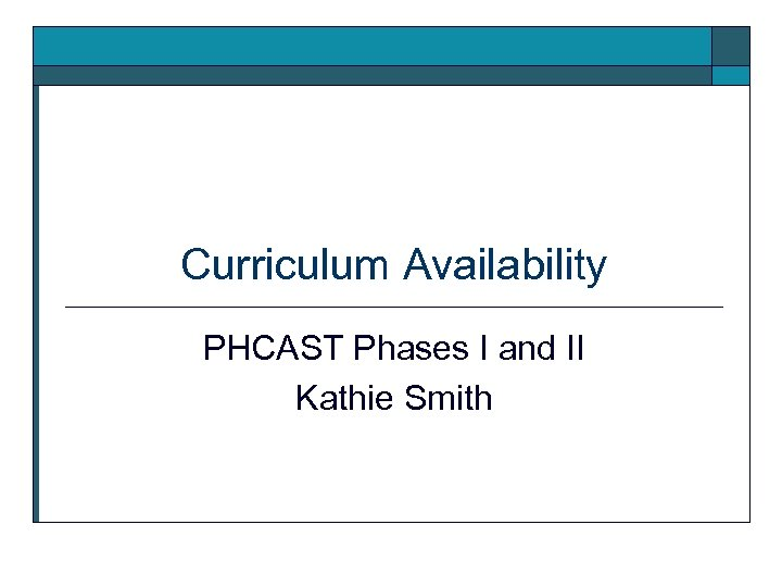 Curriculum Availability PHCAST Phases I and II Kathie Smith