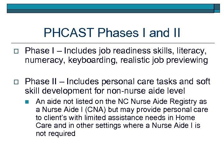 PHCAST Phases I and II o Phase I – Includes job readiness skills, literacy,
