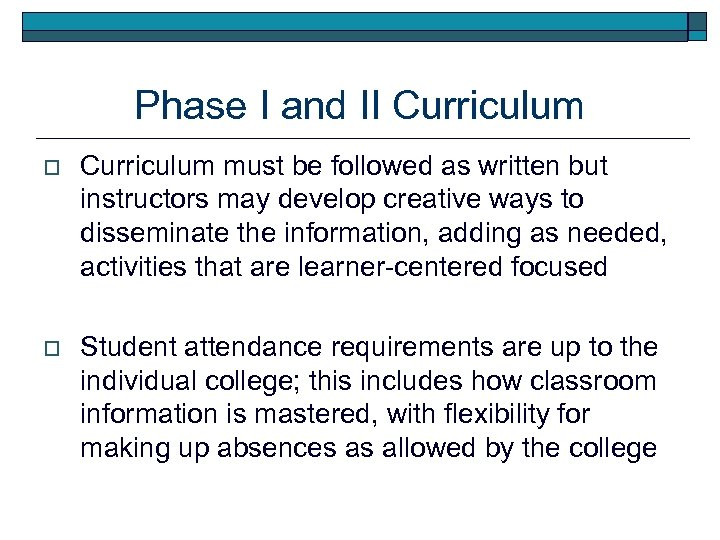Phase I and II Curriculum o Curriculum must be followed as written but instructors