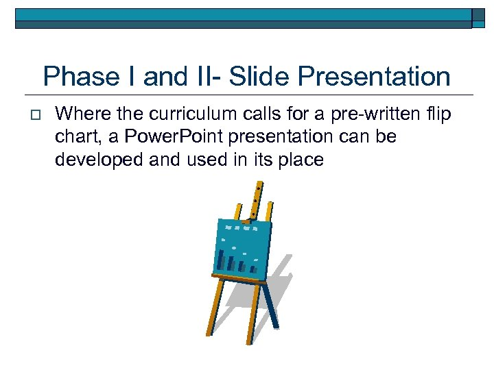 Phase I and II- Slide Presentation o Where the curriculum calls for a pre-written