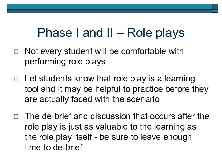 Phase I and II – Role plays o Not every student will be comfortable