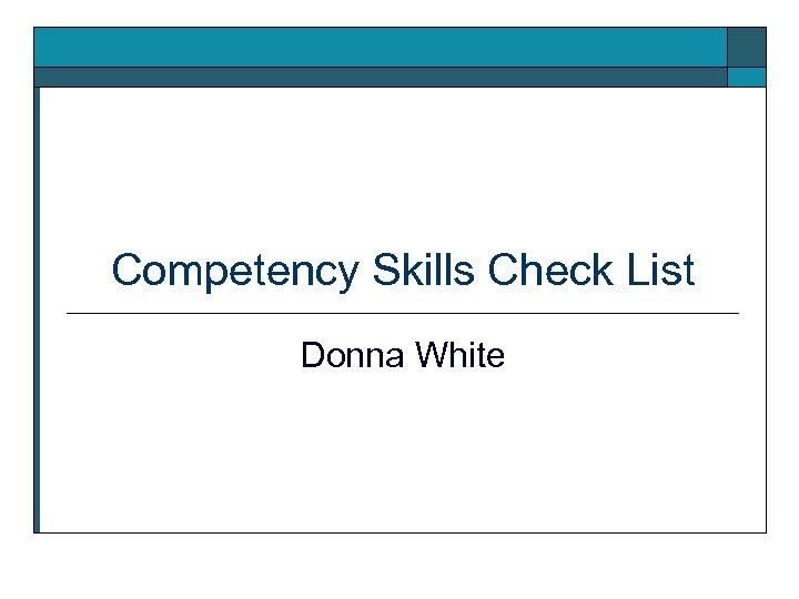 Competency Skills Check List Donna White
