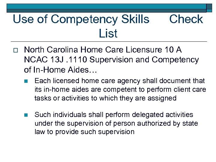 Use of Competency Skills List o Check North Carolina Home Care Licensure 10 A