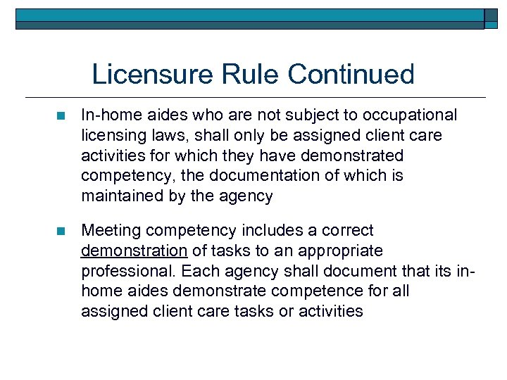 Licensure Rule Continued n In-home aides who are not subject to occupational licensing laws,
