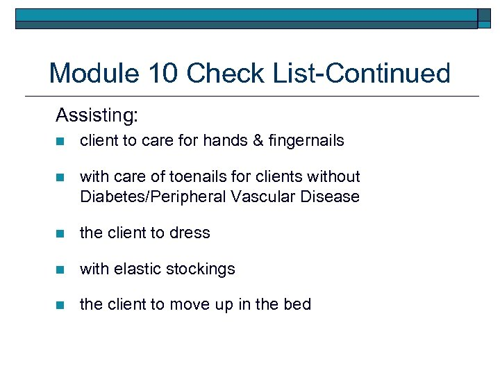 Module 10 Check List-Continued Assisting: n client to care for hands & fingernails n