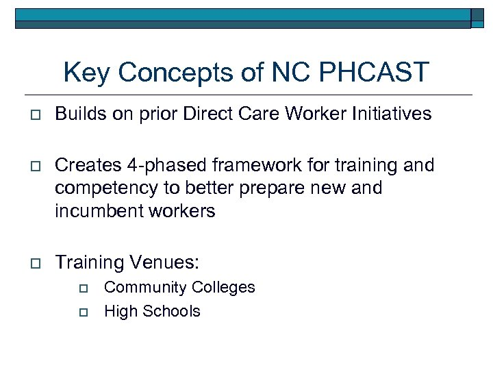 Key Concepts of NC PHCAST o Builds on prior Direct Care Worker Initiatives o