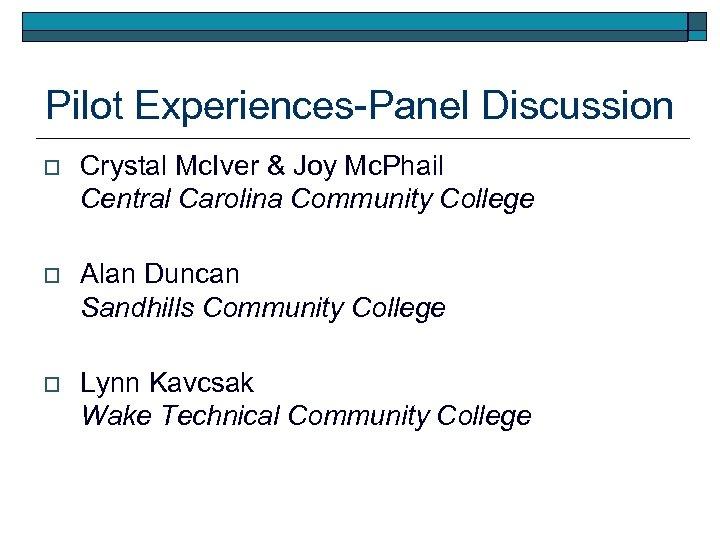 Pilot Experiences-Panel Discussion o Crystal Mc. Iver & Joy Mc. Phail Central Carolina Community