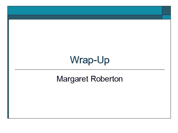 Wrap-Up Margaret Roberton